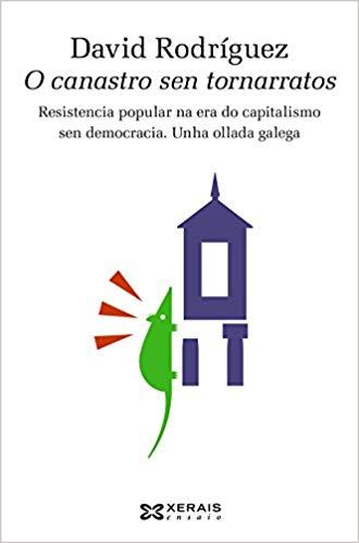 O canastro sen tornarratos: Resistencia popular na era do capitalismo sen democracia. Unha ollada galega (David Rodríguez)