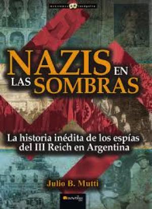 Julio B. Mutti - 2015- Nazis en las sombras.